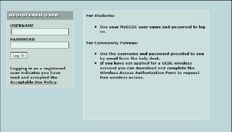 Enter Username and Password. For Students: User your MyGCSC username and password and password to log on. For Community Patrons: User the username and password provide to you by email from the help desk. If you have not applied for a GCSC wirless account you can download and complete the Wireless Access Authorization Form to request free wirless access.