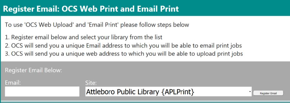 Register Email: OCS Web Print and Email Print. To use 'OCS' and 'Email Print' please follow steps below. 1. Register email below and select your library from the list. 2. OCS will send you a unique Email address to which you will be able to email print jobs. 3. OCS will send you a unique web address to which you will be able to upload print jobs