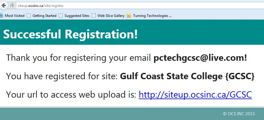 Thank you for registering your email pctechgcsc@live.com! You have registered for site: Gulf Coast State College {GCSC} Your url to access web upload is: http://siteup.ocsinc.ca/GCSC
